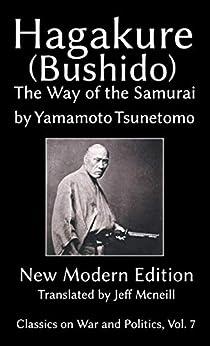 Hagakure (Bushido) The Way of the Samurai by Yamamoto Tsunetomo: New Modern Edition (Classics on War and Politics Book 7) by [Tsunetomo, Yamamoto]