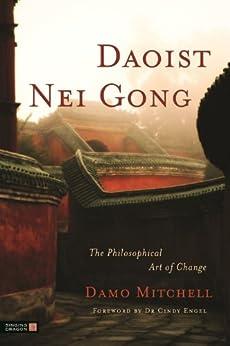 [Mitchell, Damo]のDaoist Nei Gong: The Philosophical Art of Change (English Edition)
