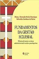Fundamentos da Gestão Eclesial. Manual Para a Área Administrativa das Paróquias