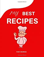 """My best recipe for women: Blank Family Cookbook Recipe Gift 8.5"""" x 11"""" 120 pages ( Recipe  Book to Write In Journal Cookbook Diary Notebook Cooking Series Collect the Recipes Family You Love in Your Own Custom/meal prepped /meal prepping recipes"""