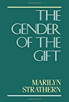 The Gender of the Gift (Studies in Melanesian Anthropology)