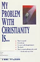 My Problem With Christianity Is...