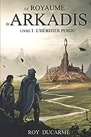 Le Royaume d'Arkadis: Tome I, L'héritier perdu
