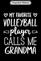 Composition Notebook: My Favorite Volleyball Player Calls Me Grandma  Journal/Notebook Blank Lined Ruled 6x9 100 Pages
