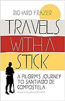 Travels With a Stick: A Pilgrim's Journey to Santiago De Compostela