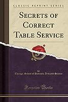 Secrets of Correct Table Service (Classic Reprint)