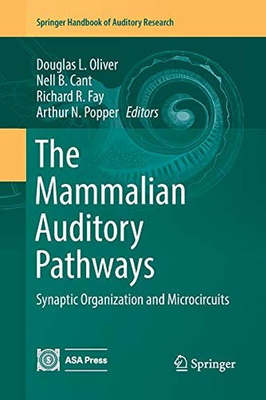 無能罪人入札The Mammalian Auditory Pathways: Synaptic Organization and Microcircuits (Springer Handbook of Auditory Research)
