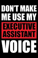 Don't Make Me Use My Executive Assistant Voice: Blank Lined Journal Planner Organizer Gift For Executive Assistants Secretary