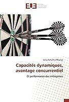 Capacités dynamiques, avantage concurrentiel: Et performance des entreprises
