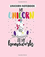 Unicorn Notebook: my unicorn ate my homework cute unicorn  College Ruled - 50 sheets, 100 pages - 8 x 10 inches