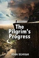 The Pilgrim's Progress: Experience the Spiritual Classic of John Bunyan