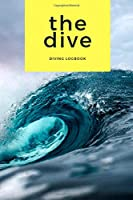 THE DIVE DIVING LOGBOOK: Comprehensive Logbook For 100 Dives