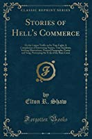 Stories of Hell's Commerce: Or the Liquor Traffic in Its True Light; A Compilation of Interesting Stories, True Incidents, Striking Illustrations, Pointed Paragraphs, Poetry and Song, Portraying the Evils of the Rum Curse (Classic Reprint)