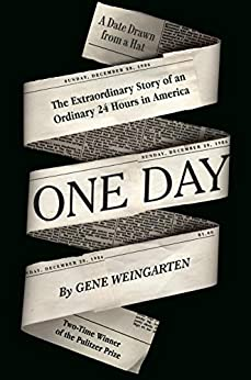 One Day: The Extraordinary Story of an Ordinary 24 Hours in America by [Weingarten, Gene]