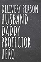 Delivery Person Husband Daddy Protector Hero: Delivery Person Dot Grid Notebook, Planner or Journal - 110 Dotted Pages - Office Equipment, Supplies - Funny Delivery Person Gift Idea for Christmas or Birthday