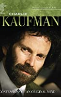 Charlie Kaufman: Confessions of an Original Mind (Modern Filmmakers)