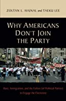 Why Americans Don't Join the Party: Race, Immigration, and the Failure (of Political Parties) to Engage the Electorate by Zoltan Hajnal Taeku Lee(2011-02-27)