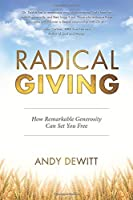 Radical Giving: How Remarkable Generosity Can Set You Free