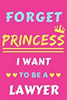 Forget Princess I Want To Be A Lawyer: lined notebook,Funny gift for girl,women