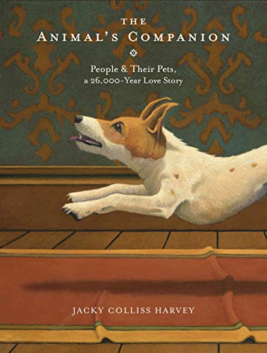 The Animal's Companion: People and their Pets, a 26,000-Year-Old Love Story (English Edition)