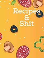 """Recipes & Shit: Blank Recipe Journal to Write in for Women,Cookbook to Note Down Your Favorite Recipes. Blank Recipe Journal And Organizer For Recipes (8.5 x 11"""" 100 pages Blank Recipe Book)"""