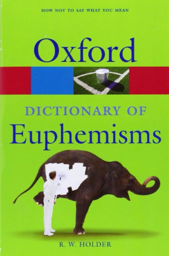 Download A Dictionary of Euphemisms: How Not to Say What You Mean (Oxford Paperback Reference) 0199235171