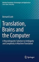 Translation, Brains and the Computer: A Neurolinguistic Solution to Ambiguity and Complexity in Machine Translation (Machine Translation: Technologies and Applications)