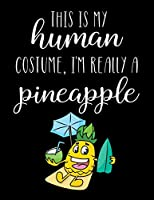 This Is My Human Costume, I'm Really A Pineapple: Funny Personalized Notebook Gift