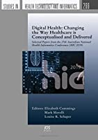 Digital Health: Changing the Way Healthcare Is Conceptualised and Delivered: Selected Papers from the 27th Australian National Health Informatics Conference, 2019 (Studies in Health Technology and Informatics)