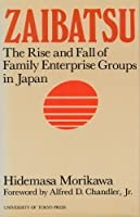 Zaibatsu: The Rise and Fall of Family Enterprise Groups in Japan