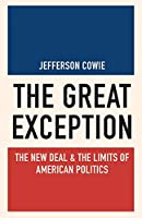 The Great Exception: The New Deal & the Limits of American Politics (Politics and Society in Modern America)