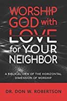 Worship God with Love for Your Neighbor: A Biblical View of the Horizontal Dimension of Worship