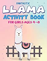 FANTASTIC LLAMA ACTIVITY BOOK FOR GIRLS AGES 4-8: Fun with Learn, Amazing Kids Workbook Game for Learning, Funny Farm Animal Coloring, Dot to Dot, Word Search and More..! Cute gifts for girls who love LLAMA