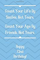 Count Your Life By Smiles, Not Tears. Happy 72nd Birthday!: Count Your Life By Smiles 72nd Birthday Card Quote Journal / Notebook / Diary / Greetings / Appreciation Gift (6 x 9 - 110 Blank Lined Pages)