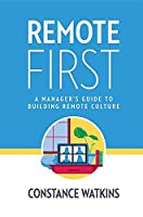 Remote First: A Manager's Guide to Building Remote Culture