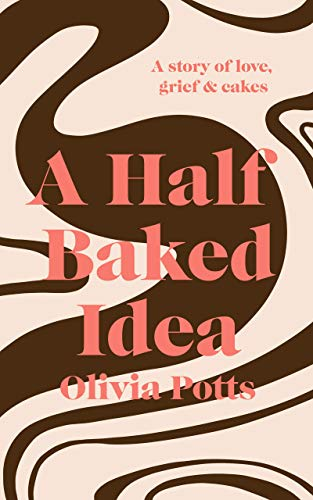 A Half Baked Idea: How Love, Grief and Cake took me from the Courtroom to the Cordon Bleu (English Edition)
