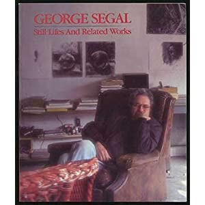 George Segal: Still Lifes and Related Works