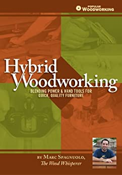 Hybrid Woodworking: Blending Power & Hand Tools for Quick, Quality Furniture (Popular Woodworking) by [Spagnuolo, Marc]