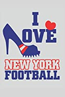 I LOVE NEW YORK FOOTBALL: 6x9 inch   lined   ruled paper   notebook   notes