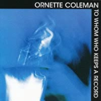 To Whom Who Keeps a Record by Ornette Coleman