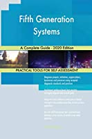 Fifth Generation Systems A Complete Guide - 2020 Edition