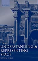 Understanding and Representing Space: Theory and Evidence from Studies With Blind and Sighted Children (Oxford Science Publications)