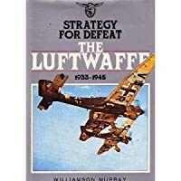Strategy for the Defeat of the Luftwaffe 1933-1945