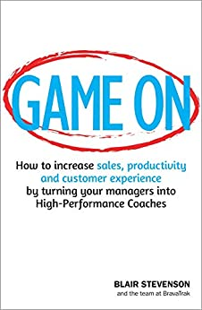 Game On: How to increase sales, productivity and customer experience by turning your managers into High-Performance Coaches by [Stevenson, Blair]