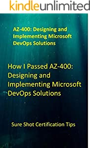 How I Passed AZ-400: Designing and Implementing Microsoft DevOps Solutions: Sure Shot Certification Tips (English Edition)