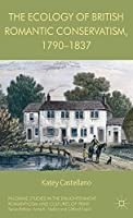 The Ecology of British Romantic Conservatism, 1790-1837 (Palgrave Studies in the Enlightenment, Romanticism and Cultures of Print)