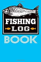 Fishing Log Book: Fishing Journal to Record Fishing Trips, Catches, Location, Companion, Weather, Conditions, Bait And More Other Notes Fisherman Notebook 110 Pages