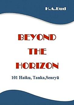 Beyond The Horizon: 101 Haiku, Tanka, Senryū by [Bud, Horia-Andrei]