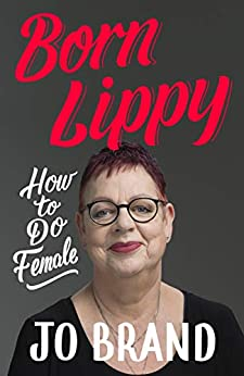 Born Lippy: How to Do Female by [Brand, Jo]