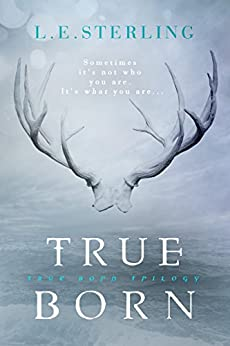 True Born by [Sterling, L.E.]
